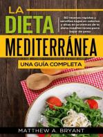 La dieta mediterránea: una guía completa (Versión en español) (Spanish Version): 50 recetas rápidas y sencillas bajas en calorías y altas en proteínas de la dieta mediterránea para bajar de peso