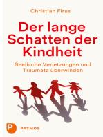 Der lange Schatten der Kindheit: Seelische Verletzungen und Traumata überwinden
