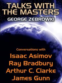 Talks with the Masters: Conversations with Isaac Asimov, Ray Bradbury, Arthur C. Clarke, and James Gunn