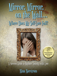 Mirror, Mirror, On the Wall, Where Does My Self-Love Fall?: A Success Guide to Replace Toxicity with Love