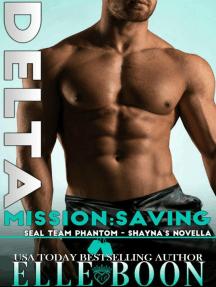 Delta Mission: Saving Shayna: SEAL Team Phantom Series, #5