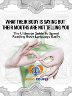 Body Language. What Their Body is Saying but Their Mouths are not Telling You!