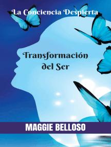 La Transformación del Ser. El Despertar de la Conciencia