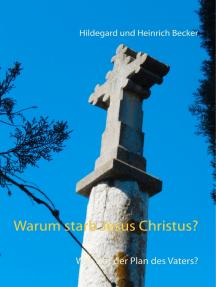 Warum starb Jesus Christus?: Was war der Plan des Vaters?