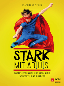 Stark mit AD(H)S: Gottes Potenzial für mein Kind entdecken und fördern