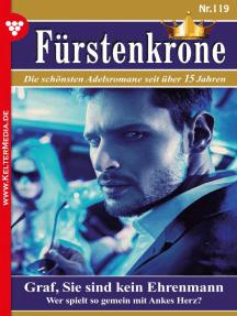 Fürstenkrone 119 – Adelsroman: Graf, Sie sind kein Ehrenmann