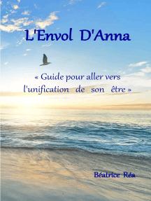 L'Envol d'Anna: Guide pour aller vers l'unification de son être