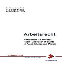 Arbeitsrecht: Ausbildungs- und Praxishandbuch für Meister, Fach- und Betriebswirte