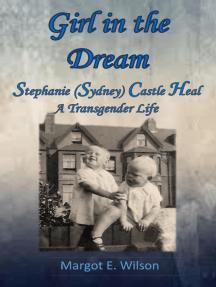 Girl in the Dream: Stephanie (Sydney) Castle Heal, A Transgender Life