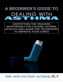 A Beginner's Guide to Dealing With Asthma: Identifying the Triggers Responsible For Causing Asthma Attacks and Learn the Techni