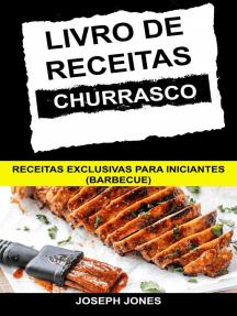 Livro de Receitas Churrasco: Receitas Exclusivas Para Iniciantes (Barbecue)