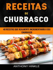 Receitas de Churrasco: 40 Receitas Que Realmente Incrementarão o Seu Churrasco