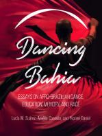 Dancing Bahia: Essays on Afro-Brazilian Dance, Education, Memory, and Race