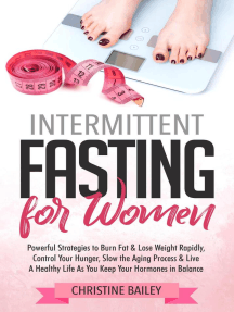 Intermittent Fasting For Women: Powerful Strategies To Burn Fat & Lose Weight Rapidly, Control Hunger, Slow The Aging Process, & Live A Healthy Life As You Keep Your Hormones In Balance