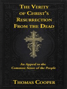 The Verity of Christ's Resurrection: An Appeal to the Common-Sense of the Appeal