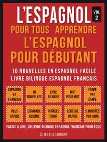 L'Espagnol Pour Tous - apprendre l'espagnol pour débutant (Vol 2): 10 nouvelles en espagnol facile, un livre bilingue espagnol francais