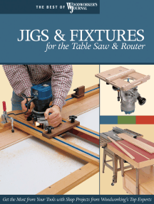 Jigs & Fixtures for the Table Saw & Router: Get the Most from Your Tools with Shop Projects from Woodworking's Top Experts