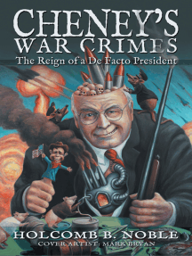 Cheney'S War Crimes: The Reign of a De Facto President