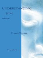 Understanding Him Through Poem & Reason