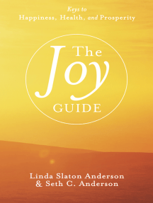The Joy Guide: Keys to Happiness, Health, and Prosperity