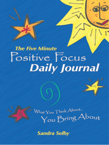 The Five Minute Positive Focus Daily Journal: What You Think About…You Bring About