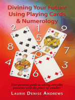 Divining Your Future Using Playing Cards & Numerology: Your Personal Guide to Solving Everyday Questions with the Power of Numbers