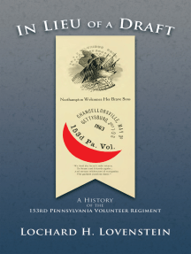 In Lieu of a Draft: A History of the 153Rd Pennsylvania Volunteer Regiment