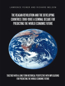 The Reagan Revolution and the Developing Countries (1980-1990) a Seminal Decade for Predicting the World Economic Future: Together with a Long Term Historical Perspective with Implications for Predicting the World Economic Future