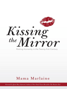 Kissing the Mirror: Raising Humanity in the Twenty-First Century.