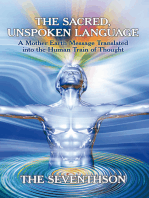 The Sacred, Unspoken Language: A Mother Earth Message Translated into the Human Train of Thought