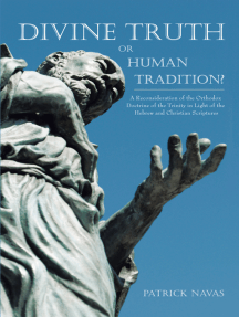 Divine Truth or Human Tradition?: A Reconsideration of the Orthodox Doctrine of the Trinity in Light of the Hebrew and Christian Scriptures