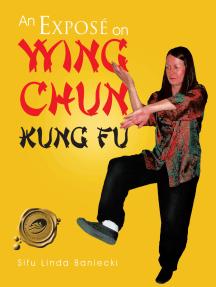 An Exposé on Wing Chun Kung Fu