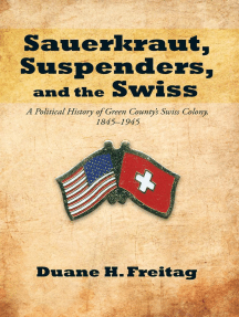 Sauerkraut, Suspenders, and the Swiss: A Political History of Green County'S Swiss Colony, 1845–1945