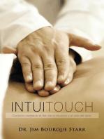 Intuitouch: Curaciòn Mediante El Don De La Intuicion Y El Arte Del Tacto