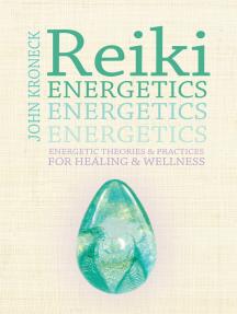 Reiki Energetics: Energetic Theories & Practices for Healing & Wellness