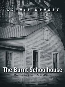 The Burnt Schoolhouse: Overcoming Spiritual Attack