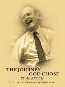 The Journey God Chose: By Al Brock as Told to Douglas V. Jewson, M.D.
