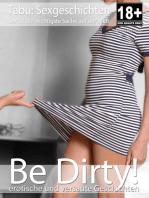 Be Dirty! - erotische Sexgeschichten