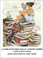 La Bibliotecaria dalle Lunghe Gambe e altre 9 brevi storie