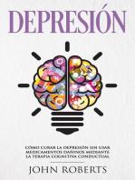 Depresión: Cómo Curar la Depresión sin usar Medicamentos Mediante la Terapia Cognitiva-Conductual