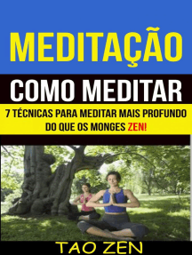 Meditação: Como meditar: 7 técnicas para meditar mais profundo do que os monges Zen!: Meditação