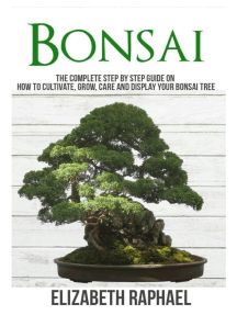 Bonsai: Complete Step by Step Guide on How to Cultivate, Grow, Care and Display your Bonsai Tree