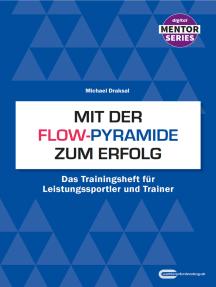 Mit der Flow-Pyramide zum Erfolg: Das Trainingsheft für Leistungssportler und Trainer