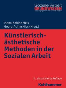 Künstlerisch-ästhetische Methoden in der Sozialen Arbeit: Kunst, Musik, Theater, Tanz und digitale Medien