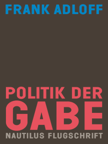 Politik der Gabe: Für ein anderes Zusammenleben. Nautilus Flugschrift