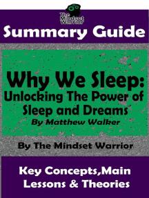 Summary Guide: Why We Sleep: Unlocking The Power of Sleep and Dreams: By Matthew Walker   The Mindset Warrior Summary Guide: ( Sleep Hygiene & Disorders, Cycles & Circadian Rhythm, Insomnia )