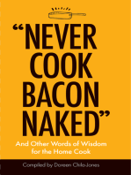 """Never Cook Bacon Naked"""
