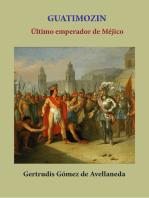 Guatimozin ultimo emperador de Méjico