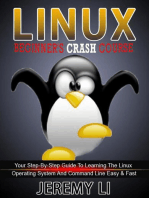 LINUX: Beginner's Crash Course. Your Step-By-Step Guide To Learning The Linux Operating System And Command Line Easy & Fast!