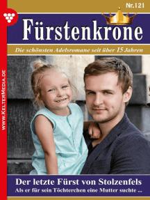 Fürstenkrone 121 – Adelsroman: Der letzte Fürst von Stolzenfels